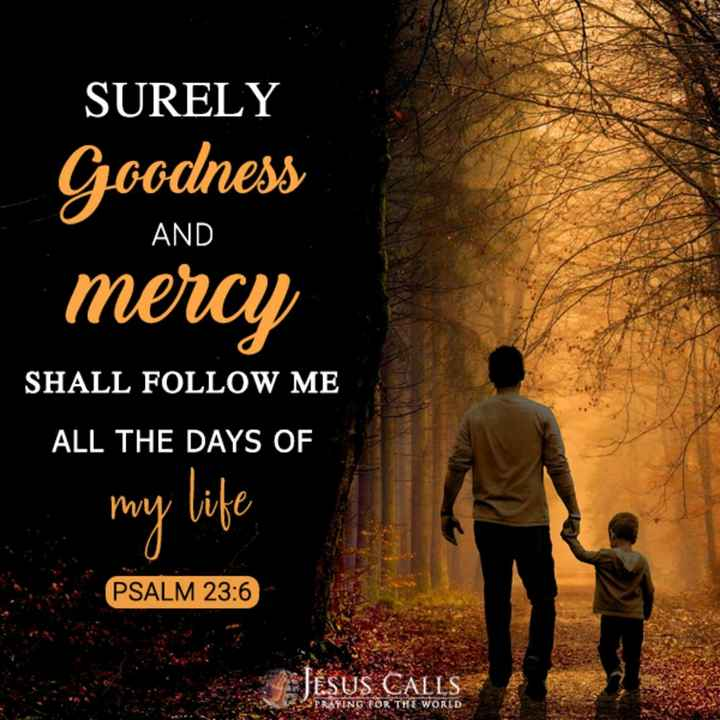 ✝️ प्रेयर ✝️ - AND SURELY Goodness mercy SHALL FOLLOW ME ALL THE DAYS OF my life PSALM 23 : 6 JESUS CALLS PRAYING FOR THE WORLD - ShareChat