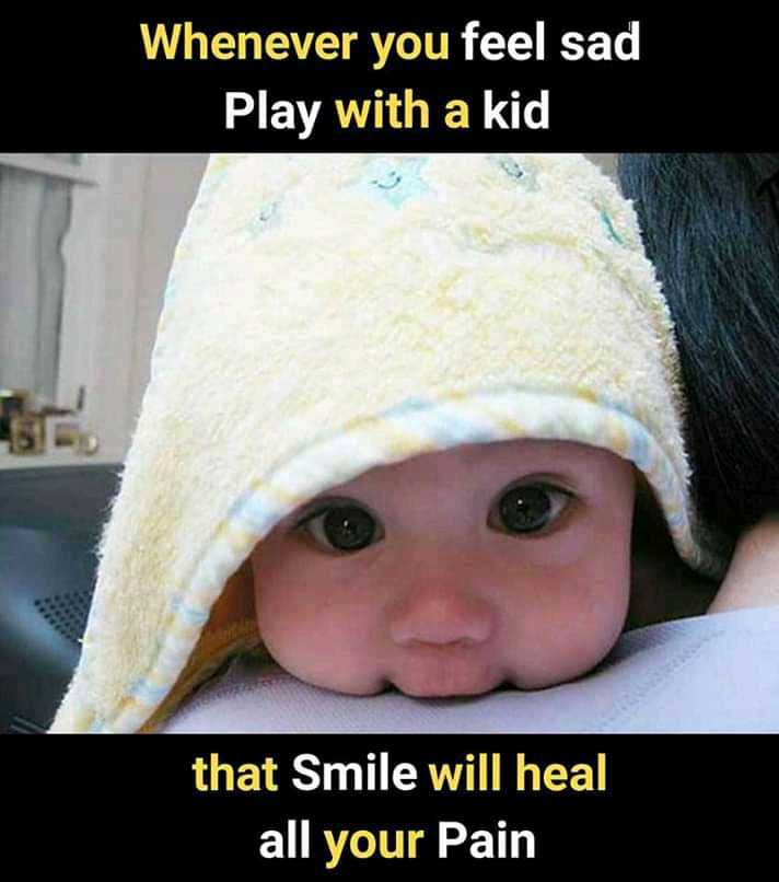 🏞️ ഇമേജ് സ്റ്റാറ്റസ് - Whenever you feel sad Play with a kid that Smile will heal all your Pain - ShareChat