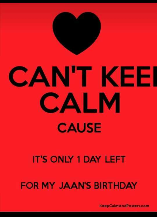 🎂हॅपी बर्थडे - CAN ' T KEEL CALM CAUSE IT ' S ONLY 1 DAY LEFT FOR MY JAAN ' S BIRTHDAY Keep CalmAndPosters . com - ShareChat