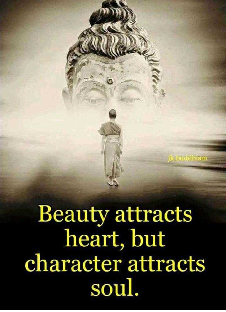 .... - jk . buddhism Beauty attracts heart , but character attracts soul . - ShareChat