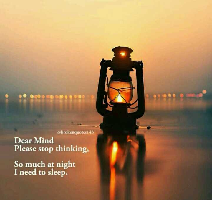 ... - @ brokenquotes143 Dear Mind Please stop thinking , So much at night I need to sleep . - ShareChat