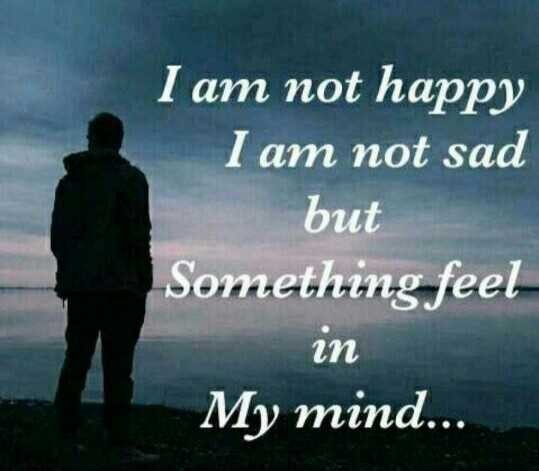 . - I am not happy I am not sad but Something feel in My mind . . . - ShareChat