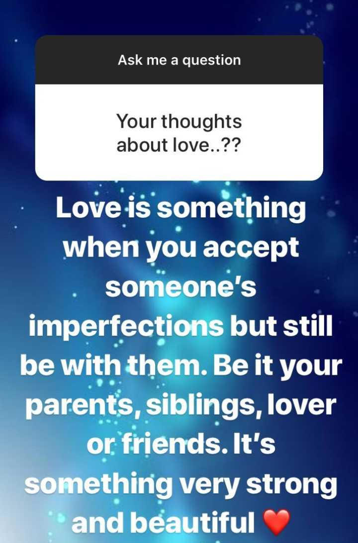 मेरे बारे में - Ask me a question Your thoughts about love . . ? ? Love is something when you accept . someone ' s imperfections but still be with them . Be it your parents , siblings , lover or friends . It ' s something very strong and beautiful - ShareChat