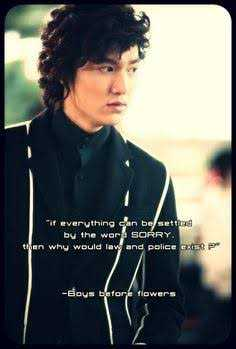 k-drama - mit everything can be setting by the word SORRY . then why would law and police existe - Boys before flowers - ShareChat