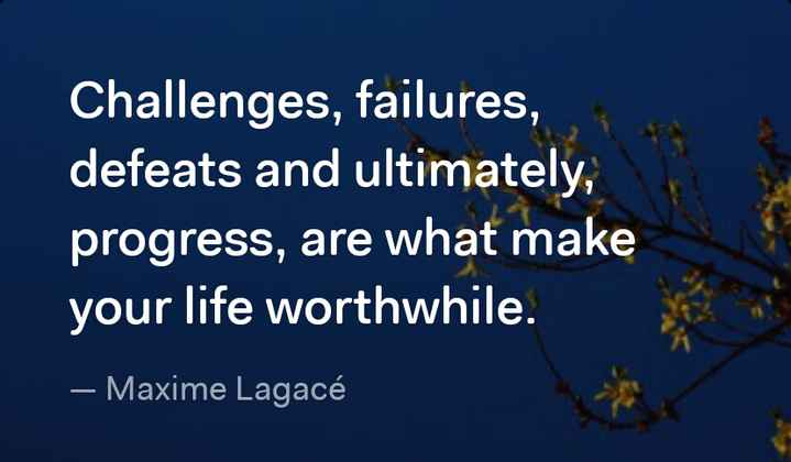 gm messages - Challenges , failures , defeats and ultimately , progress , are what make your life worthwhile . — Maxime Lagacé , - ShareChat