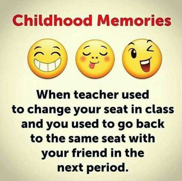 school life - Childhood Memories When teacher used to change your seat in class and you used to go back to the same seat with your friend in the next period . - ShareChat