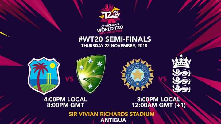 महिला क्रिकेट वर्ल्ड कप - 29 ICC WOMEN ' S WORLD T20 WEST INDIES 2018 # WT20 SEMI - FINALS THURSDAY 22 NOVEMBER , 2018 4 : 00PM LOCAL 8 : 00PM LOCAL 8 : 00PM GMT 12 : 00AM GMT ( + 1 ) SIR VIVIAN RICHARDS STADIUM ANTIGUA - ShareChat