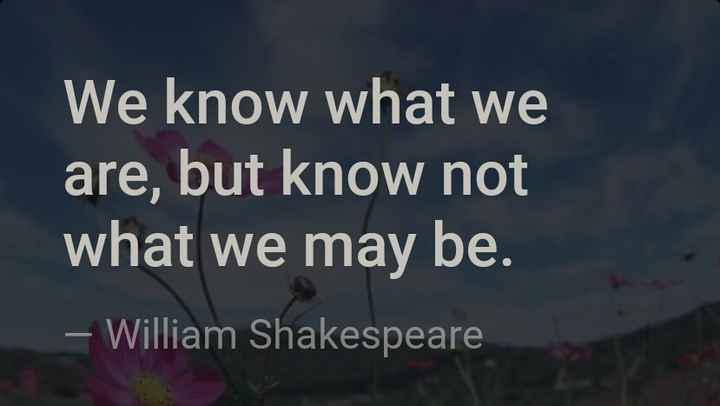 प्रेरणा - We know what we are , but know not what we may be . - William Shakespeare - ShareChat