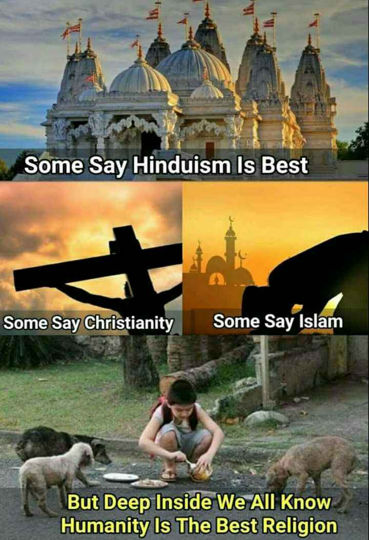 I Proud to Be an Indian - Some Say Hinduism Is Best Some Say Christianity Some Say Islam But Deep Inside We All Know Humanity Is The Best Religion - ShareChat