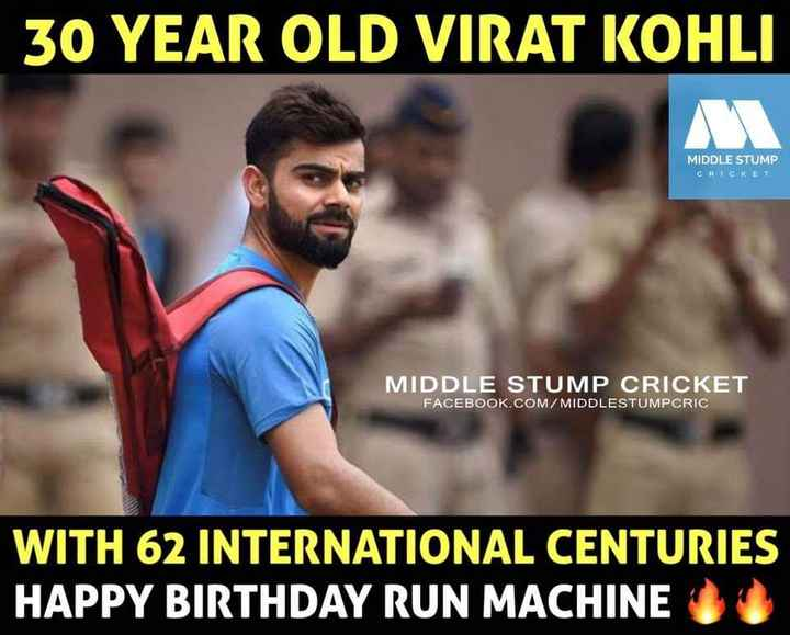 Happy Birthday Virat Kohli 🎂 - 30 YEAR OLD VIRAT KOHLI MIDDLE STUMP CRICKET MIDDLE STUMP CRICKET FACEBOOK . COM / MIDDLESTUMPCRIC WITH 62 INTERNATIONAL CENTURIES HAPPY BIRTHDAY RUN MACHINE - ShareChat