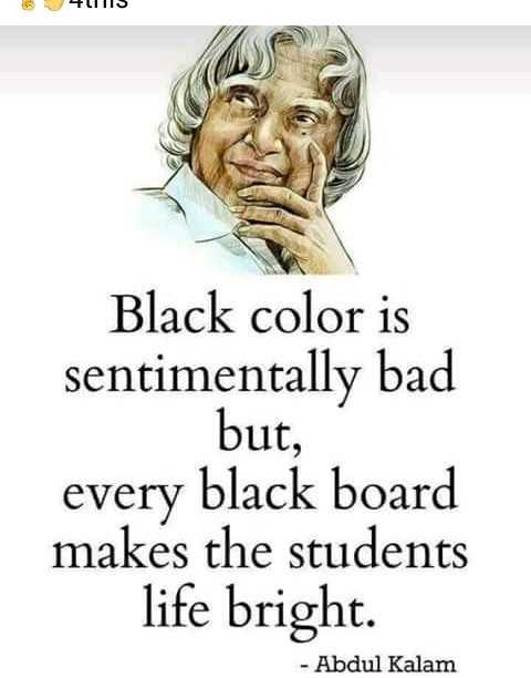 jk - LIIS Black color is sentimentally bad but , every black board makes the students life bright . - Abdul Kalam - ShareChat