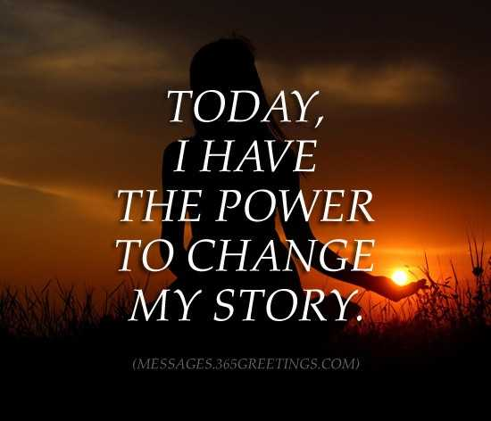 Belongs to my life - TODAY , I HAVE THE POWER TO CHANGE MY STORY . ( MESSAGES . 365GREETINGS . COM ) - ShareChat