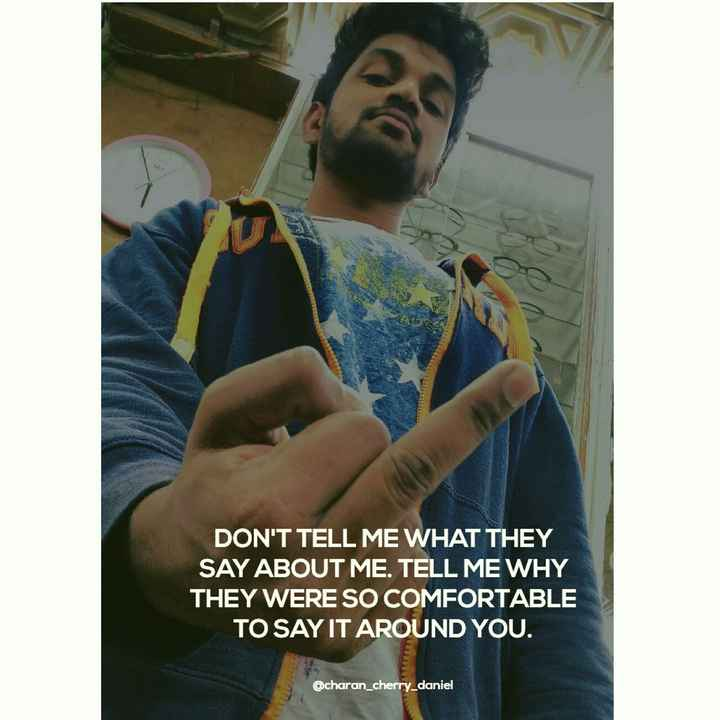 my attitude - DON ' T TELL ME WHAT THEY SAY ABOUT ME . TELL ME WHY THEY WERE SO COMFORTABLE TO SAY IT AROUND YOU . @ charan _ cherry _ daniel - ShareChat