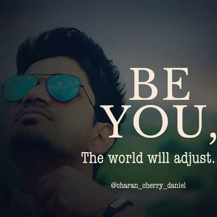motivational quotes - BE YOU , The world will adjust . @ charan _ cherry _ daniel - ShareChat