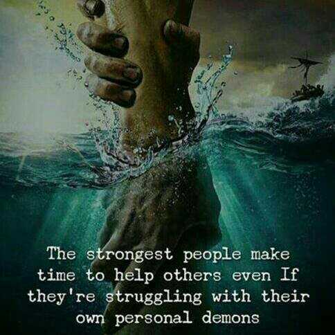 motivation - 25 The strongest people make time to help others even If they ' re struggling with their own personal demons - ShareChat