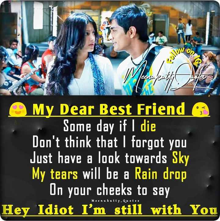 natpu - PWO O My Dear Best Friend Some day if I die Don ' t think that I forgot you Just have a look towards Sky My tears will be a Rain drop On your cheeks to say Hey Idiot I ' m still with You Meenukutty Quotes - ShareChat