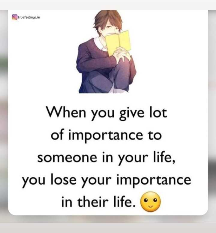 दिल के जज्बात - truefeelings . in When you give lot of importance to someone in your life , you lose your importance in their life . - ShareChat