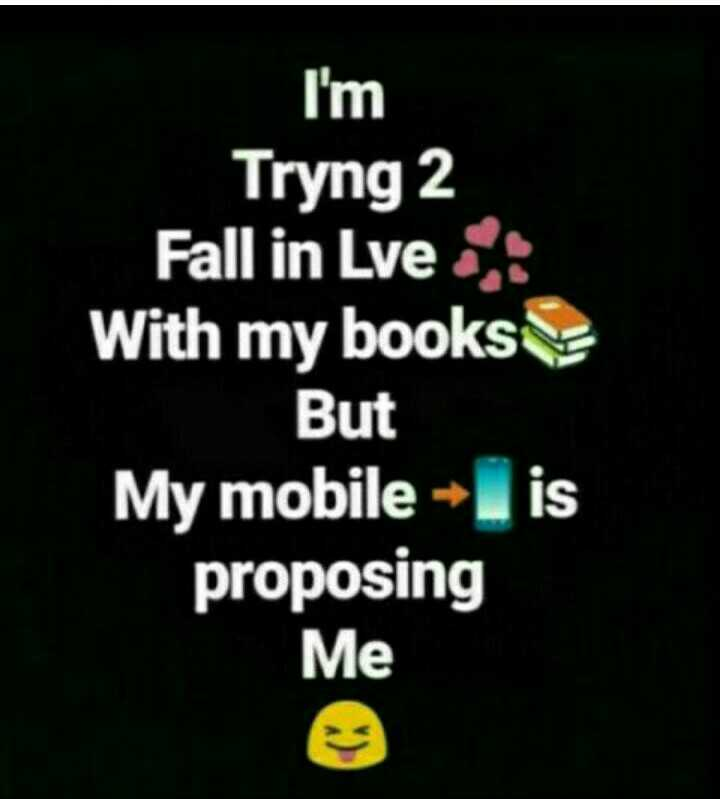beautiful quotations - I ' m Tryng2 Fall in Lve ? With my books But My mobile - is proposing Me - ShareChat