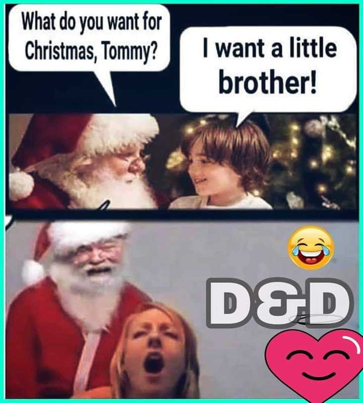 merry christmas - What do you want for Christmas , Tommy ? I want a little brother ! D & D - ShareChat