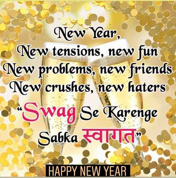 🎉 Happy New Year 2019 😍 - New Year , New tensions , new fun New problems , new friends New crushes , new haters • Swag Se Karenge | Sahka स्वागत HAPPY NEW YEAR - ShareChat