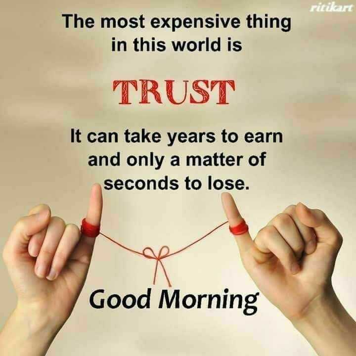 manukirti - ritikart The most expensive thing in this world is TRUST It can take years to earn and only a matter of seconds to lose . Good Morning - ShareChat