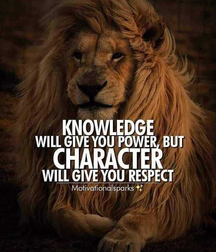 motivation lines - KNOWLEDGE WILL GIVE YOU POWER , BUT CHARACTER WILL GIVE YOU RESPECT Motivationalsparks - ShareChat
