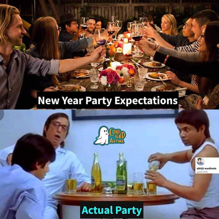 🤣 રમુજી ફોટો - New Year Party Expectations ONUN AATMA abhijit wankhede 5195 Actual Party - ShareChat