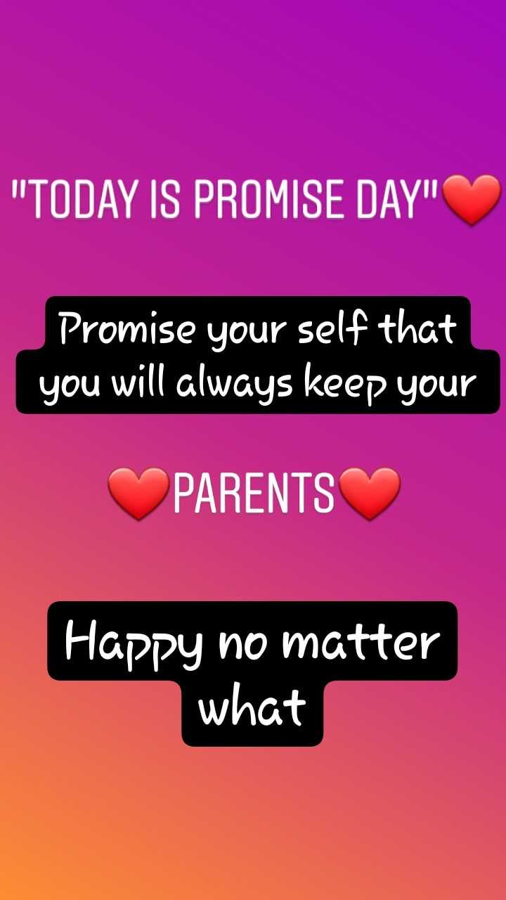 💏 11 Feb - Promise Day - TODAY IS PROMISE DAY Promise your self that you will always keep your PARENTS Happy no matter what - ShareChat
