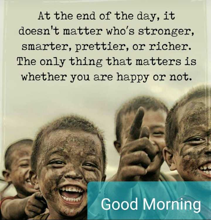Statue of Unity - At the end of the day , it doesn ' t matter who ' s stronger , smarter , prettier , or richer . The only thing that matters is whether you are happy or not . Good Morning - ShareChat