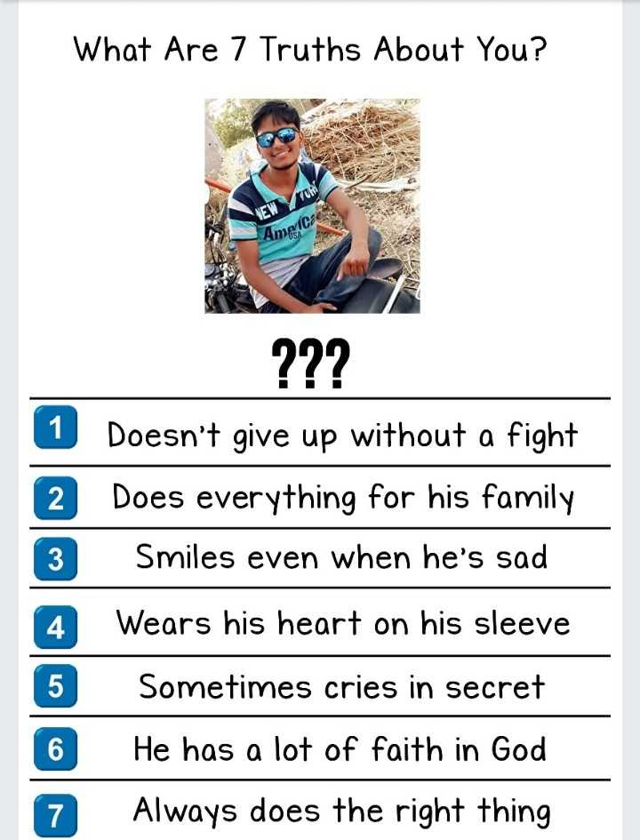 a - What Are 7 Truths About You ? EWTON Amel ? ? ? 1 2 3 4 Doesn ' t give up without a fight Does everything for his family Smiles even when he ' s sad Wears his heart on his sleeve Sometimes cries in secret He has a lot of faith in God Always does the right thing 6 7 - ShareChat