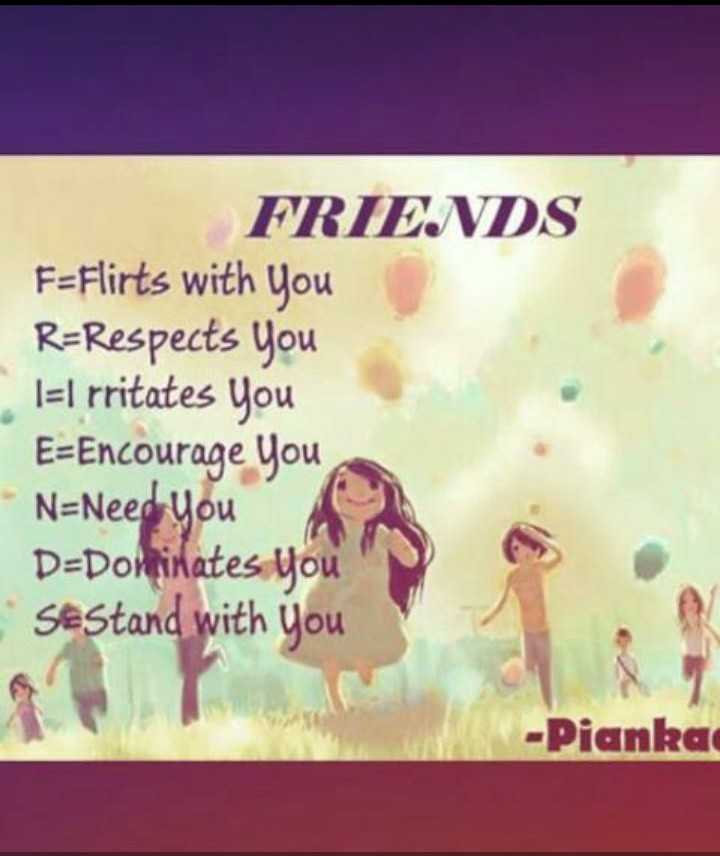 happy friendshipday - FRIENDS F-Flirts with you R-Respects Il rritates E-Encourage N-Need uou D-Doninates se stand Pianka - ShareChat
