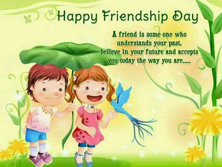 Happy Friendship Day - Happy Friendship Day Å friend is some one who understands your past, belleve in future and accepts you today the way are..... ( 6 - ShareChat
