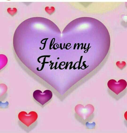 i love my friends - ShareChat