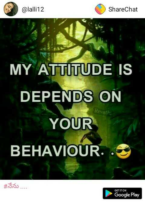 me - @lalli12 ShareChat 1 争 MY ATTITUDE IS DEPENDS ON YOUR Revath BEHAVIOUR. GET IT Google Play - ShareChat