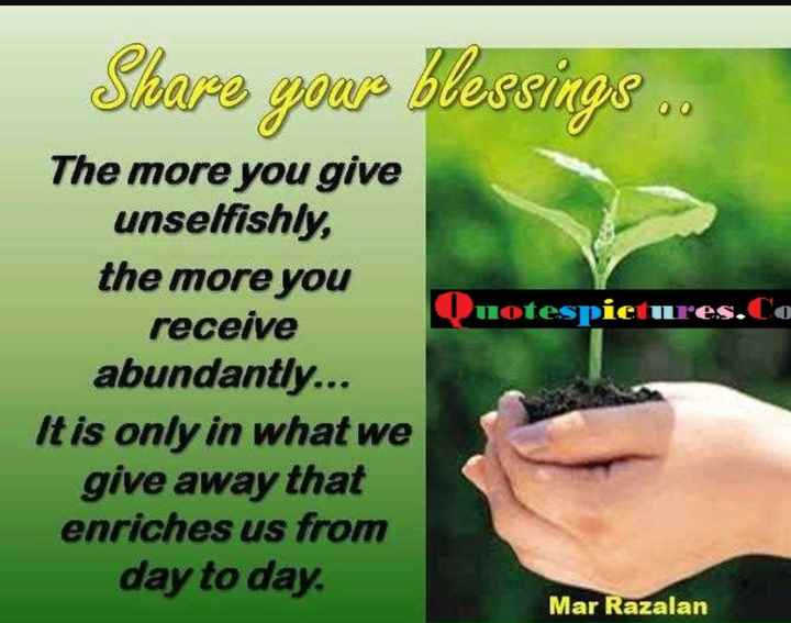quotes - The more you give unselfishly the receive abundantly... Itis only in what we away that enriches us from day to uotes pictures.Co Mar Razalan - ShareChat