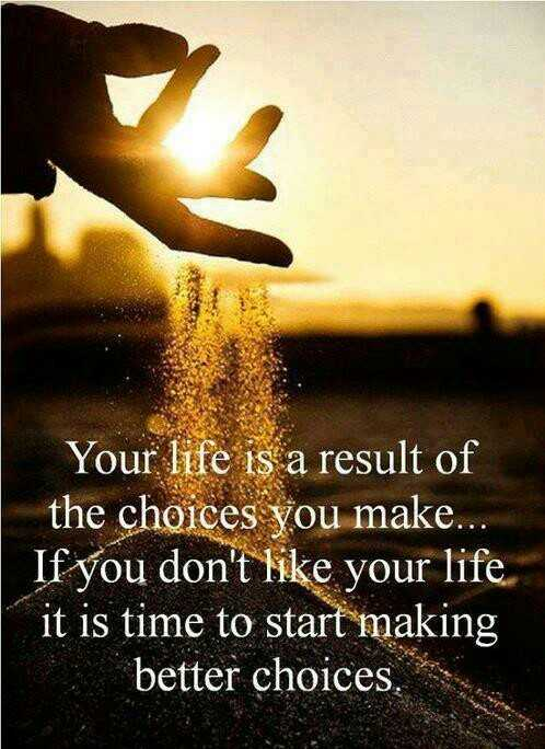jeevitham - Your life is a result of the choices you make . If don ' t like your it time to start making better - ShareChat