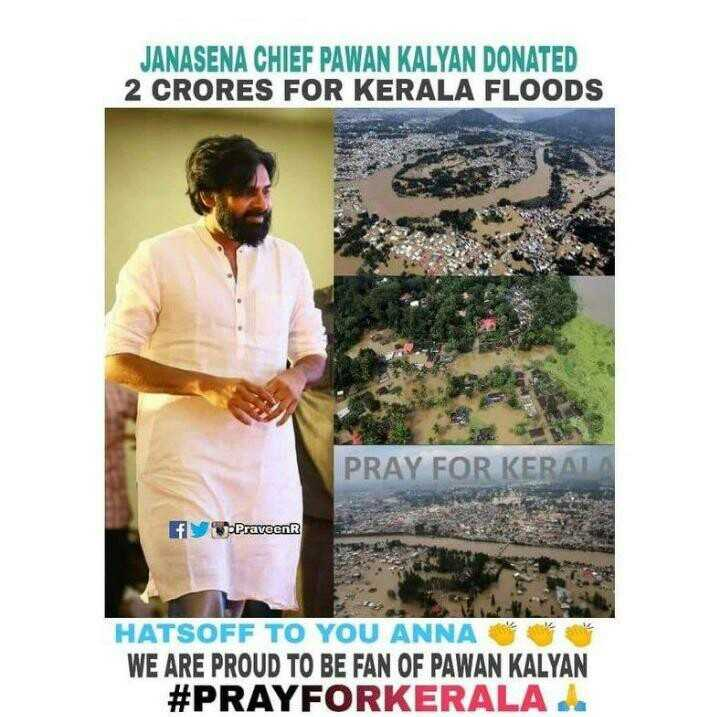 powerstar - JANASENA CHIEF PAWAN KALYAN DONATED 2 CRORES FOR KERALA FLOODS PRAY KERAL f PraveenR HATSOFF TO YOU ANNA WE ARE PROUD BE FAN OF # PRAYFORKERALA - ShareChat