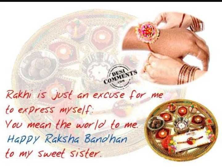 राखी - COMMENTS Rakhi is just an excuse for me to express myself You mean the world . HAPPY Raksha Bandhan my sweet sister - ShareChat
