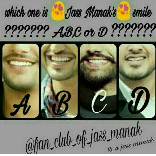 ਯਾਰੀ ਦੋਸਤੀ ਵਾਲੇ ਸਟੇਟਸ - which one is Jacs Manak ' s smile ? ABC or D @ fan _ club of jass manak lb u - ShareChat
