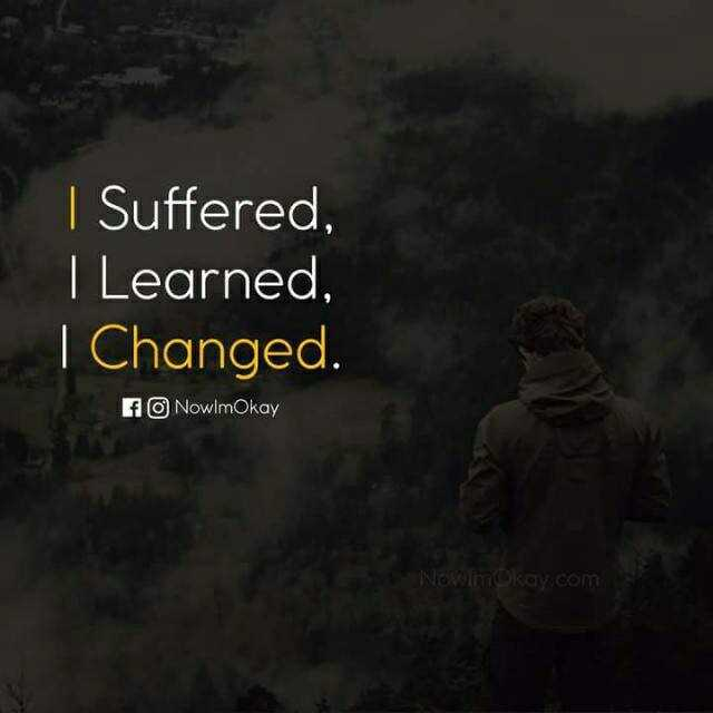 Quotes - | Suffered , I Learned Changed . f NowlmOkay - ShareChat