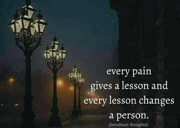 Quotes - inti every pain gives a lesson and changes person . ( bezubaan thoughts ) - ShareChat