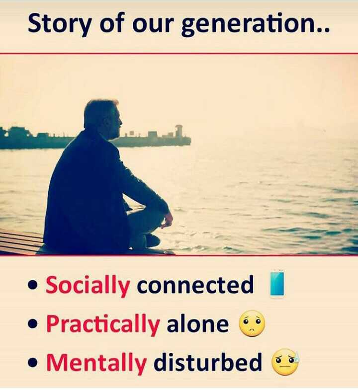 Quotes - Story of our generation . . • Socially connected • Practically alone • Mentally disturbed - ShareChat