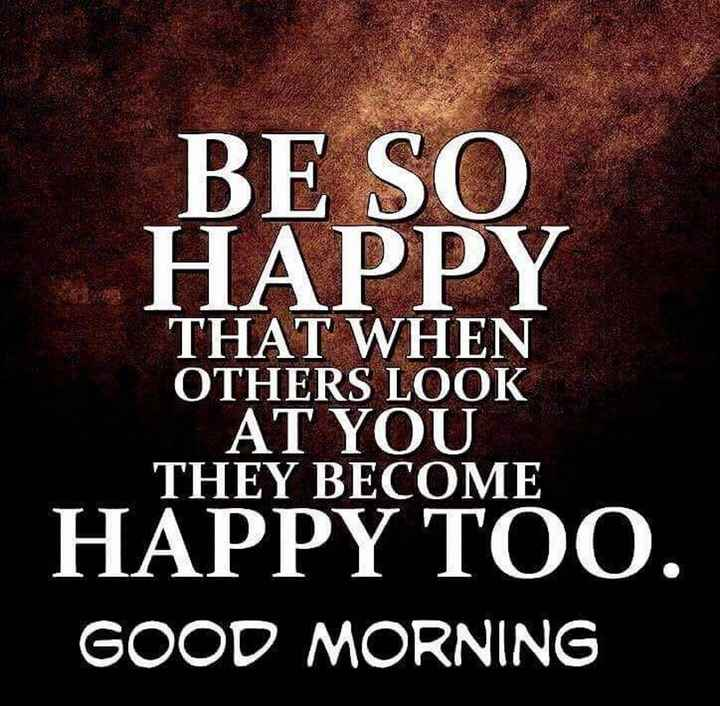 shashi - BE SO HAPPY THAT WHEN OTHERS LOOK AT YOU THEY BECOME HAPPY TOO . GOOD MORNING - ShareChat