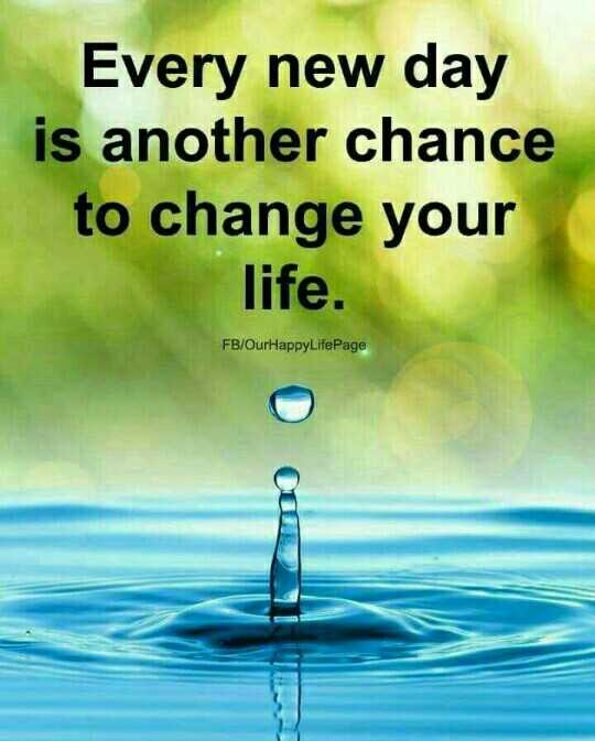inspirational qutoes - Every new day is another chance to change your life . FB / OurHappyLifePage - ShareChat