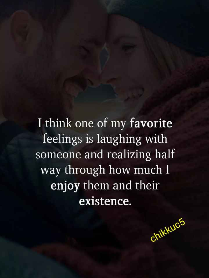 my feelings - I think one of my favorite feelings is laughing with someone and realizing half way through how much I enjoy them and their existence . chikkuc5 - ShareChat