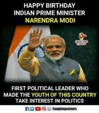 PM मोदी बर्थडे - HAPPY BIRTHDAY INDIAN PRIME MINISTER NARENDRA MODI FIRST POLITICAL LEADER WHO MADE THE YOUTH OF THIS COUNTRY TAKE INTEREST IN POLITICS / laughingcolours - ShareChat