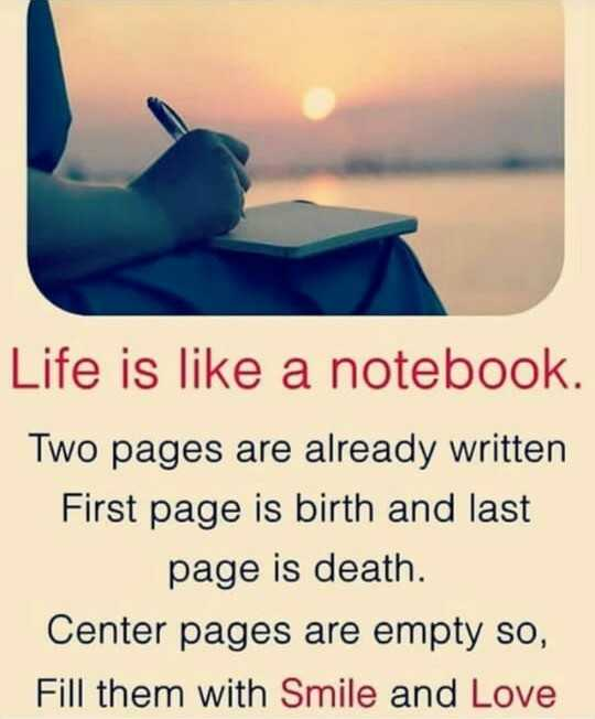 jivan ni sachhai - Life is like a notebook . Two pages are already written First page is birth and last page is death . Center pages are empty so , Fill them with Smile and Love - ShareChat