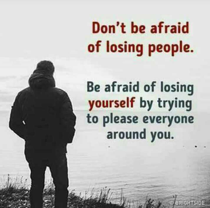 best quotations - Don ' t be afraid . Iosind Deo Be afraid of losing yourself by trying to please everyone around you . BRIGHTSIDE - ShareChat