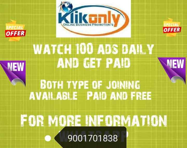 my work - Klikonly ) ONLINE BUSINESS PROMOTION ' S SPECIAL OFFER SPECIAL OFFER NEW WATCH 100 ADS DAILY NEW AND GET PAID BOTH TYPE OF JOINING AVAILABLE PAID AND FREE FOR MORE INFORMATION 9001701838 - ShareChat