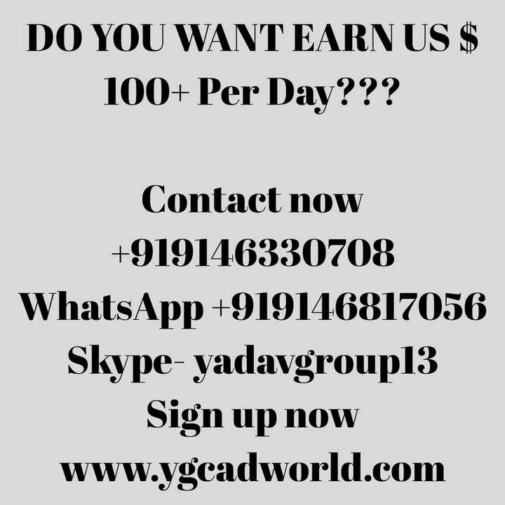 #new - DO YOU WANT EARN US $ 100 + Per Day ? ? ? Contact now + 919146330708 WhatsApp + 919146817056 Skype - yadavgroup13 Sign up now www . ygcadworld . com - ShareChat